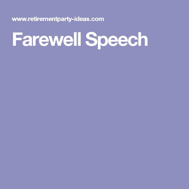 the best farewell speech ideas farewell speech  a farewell speech is important that is what guests want to hear at a retirement party this website will provide all the information that you need to give