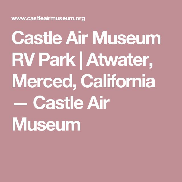 Castle Air Museum RV Park | Atwater, Merced, California — Castle Air Museum