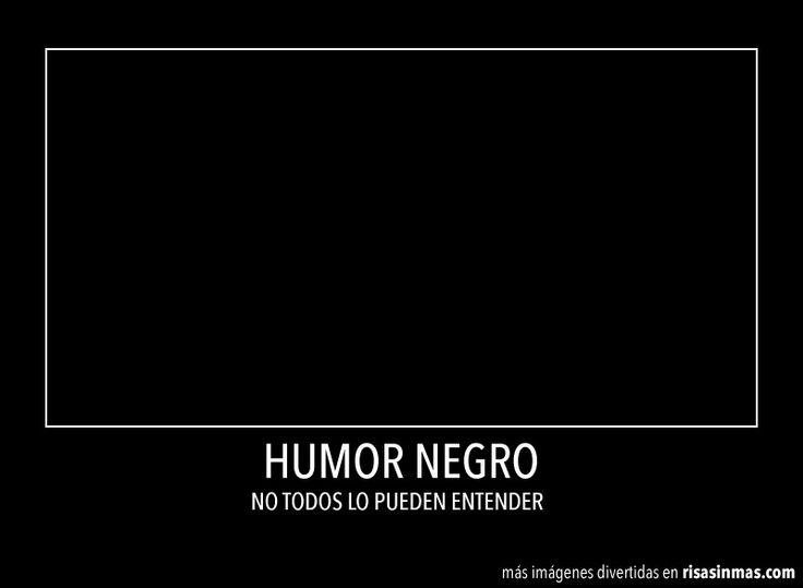 Humor negro, no todos lo pueden entender.