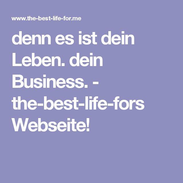 denn es ist dein Leben. dein Business. - the-best-life-fors Webseite!