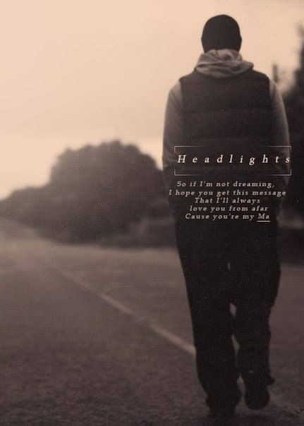 Headlights <3 This song has so much meaning. Even though my mom means NOTHING to me.