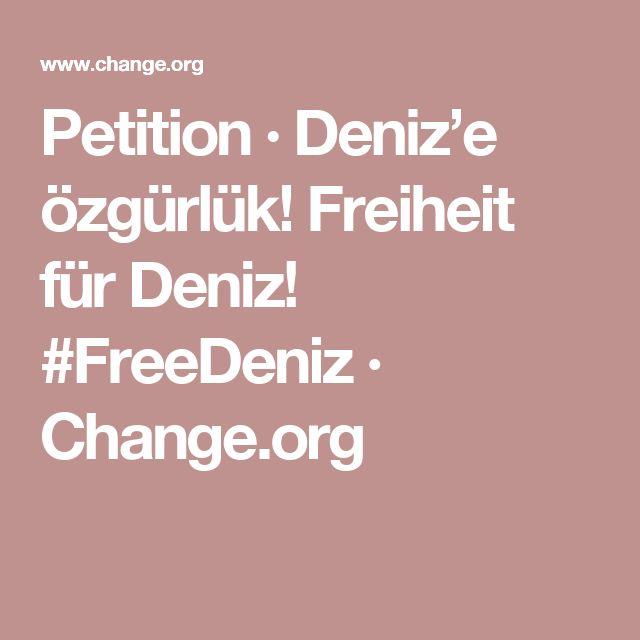 Petition · Deniz'e özgürlük! Freiheit für Deniz! #FreeDeniz · Change.org