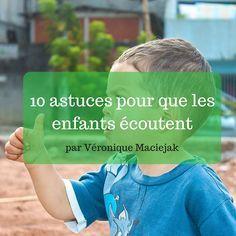 Véronique Maciejak nous donne quelques astuces pour que les enfants écoutent. C'est simple et positif ! Les voici : Mettez-vous à sa hauteur et rapprochez-vous : inutile de vociférer d'une pièce à l'autre ou de « prendre de haut votre enfant », pour être écouté, baissez-vous pour être au même niveau que lui, regardez-le avec bienveillance et parlez-lui …