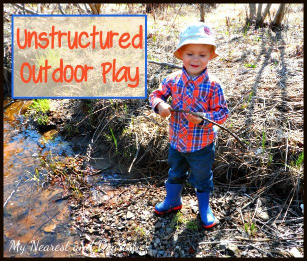 Unstructured outdoor play has so many benefits. Read about what it is and why it's important for your child to PLAY outside.  Part 1 of 2 from My Nearest and Dearest