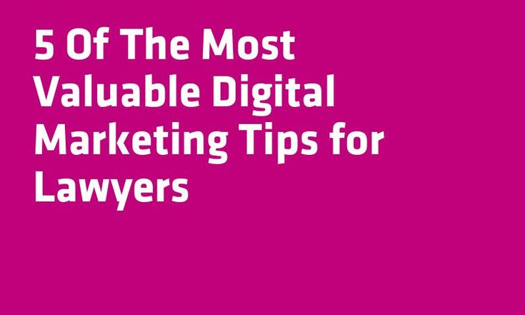 5 Of The Most Valuable Digital #Marketing Tips for #Lawyers