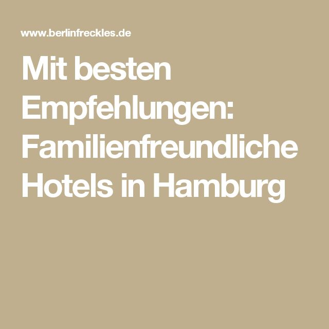 Mit besten Empfehlungen: Familienfreundliche Hotels in Hamburg