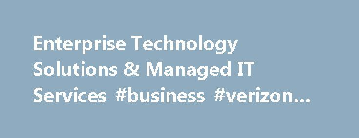 Enterprise Technology Solutions & Managed IT Services #business #verizon #wireless http://alaska.remmont.com/enterprise-technology-solutions-managed-it-services-business-verizon-wireless/  # Personal Wireless Service, devices and accessories. Internet, Phone, and TV FiOS service for the home. Business Enterprise Technology Wireless Solutions Solutions and services for organizations with 500 or more employees. Business Wireless Phones and Solutions Devices, plans and wireless services for…