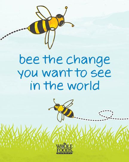 "Help ""bee"" the solution to declining honey bee populations! The single most important thing you can do is to share the buzz.... By talking to friends and family about the vital role of bees in our food supply!    http://wholefoodsmarket.com/sharethebuzz/"