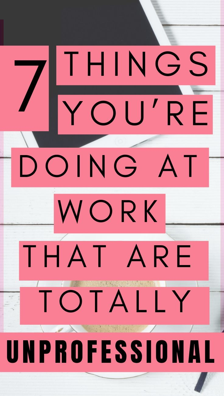 7 Things You're Doing at Work That Are Totally…