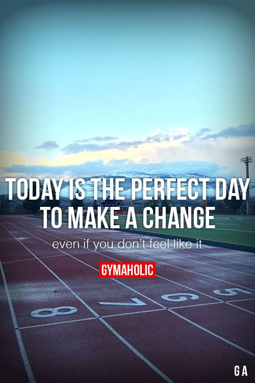 Today Is The Perfect Day To Make A Change