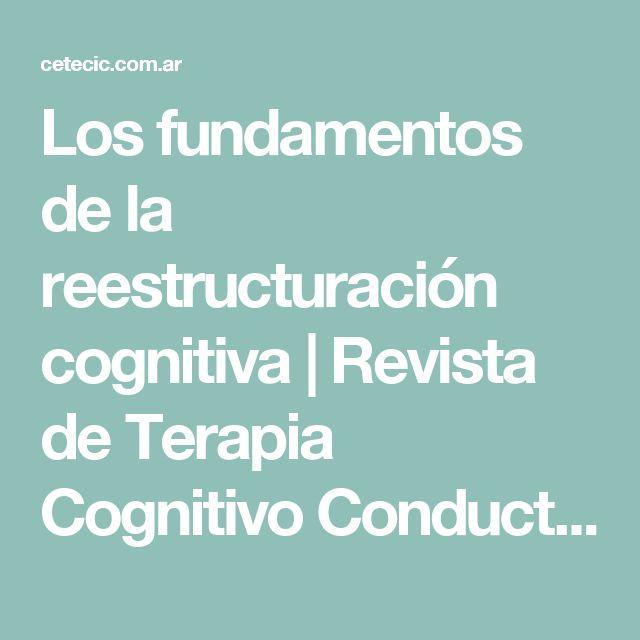 Los fundamentos de la reestructuración cognitiva | Revista de Terapia Cognitivo Conductual