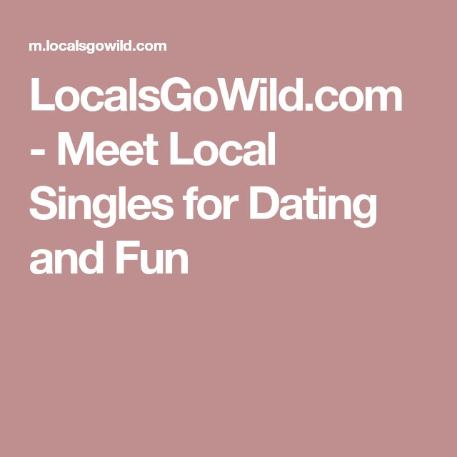 LocalsGoWild.com - Meet Local Singles for Dating and Fun