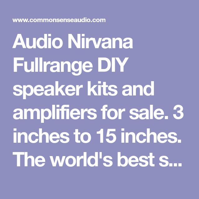 Audio Nirvana Fullrange DIY speaker kits and amplifiers for sale. 3 inches to 15 inches. The world's best sound at prices anyone can afford.
