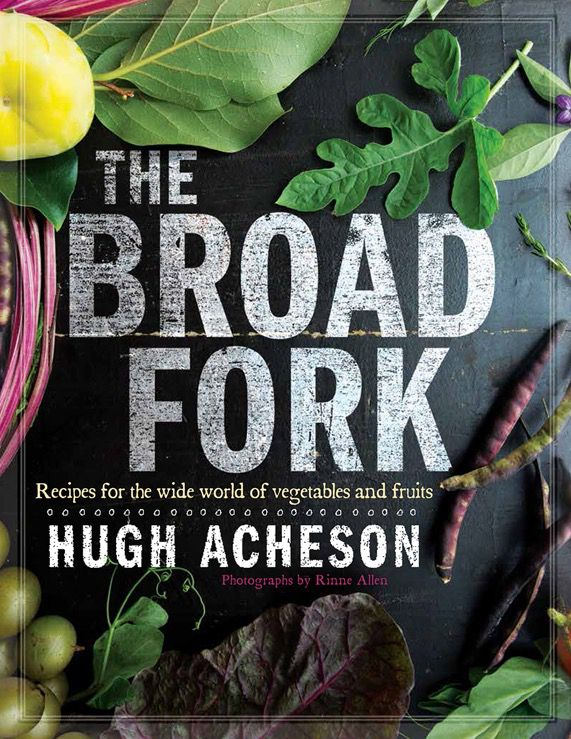 Hugh Acheson's new cookbook, The Broad Fork, is filled with vegetable-heavy Southern-inspired recipes for every season.