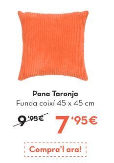 Funda cojín naranja: http://www.lamallorquina.es/ca/plaids-coxins-i-fundes-de-coixi/1969-BASIC-NARANJA-COIX%C3%8D-DECORACI%C3%93-AMB-FACIT.html