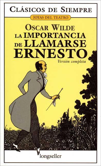 """""""La importancia de Llamarse Ernesto"""" de Oscar Wilde. Acabas absolutamente enamorado/a de Algernon, de su desfachatez y cinismo, de Bunbury y de todos! ¡Me encanta! ¡Una obra de teatro buenísima!"""