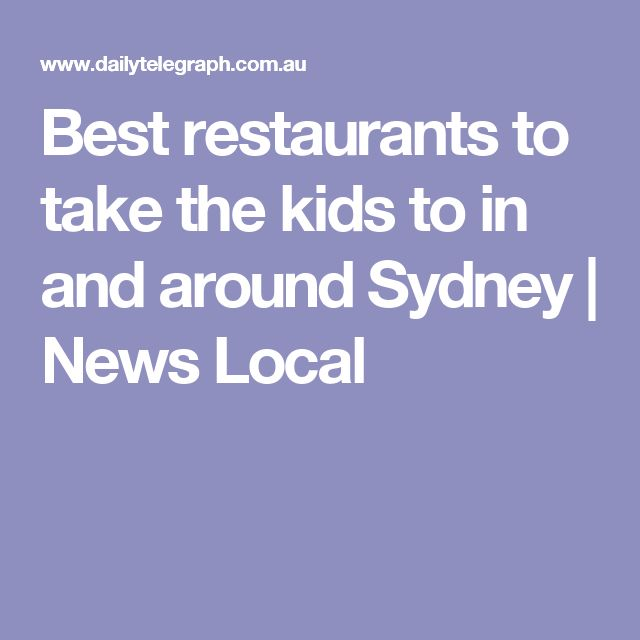 Best restaurants to take the kids to in and around Sydney | News Local