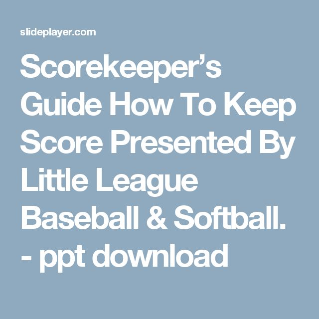 Scorekeeper's Guide How To Keep Score Presented By Little League Baseball & Softball. - ppt download