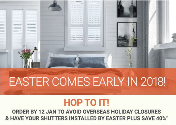 Easter comes early in 2018! Check out our range of shutters now and save 40% off the normal price!! Offer available from 1 Dec 2017 (For 3 weeks only!)  Visit our showroom or call 132 899 and have a free in-home consultation with one of Apollo's design consultants. Book a FREE measure & quote!   Available in participating regions only.
