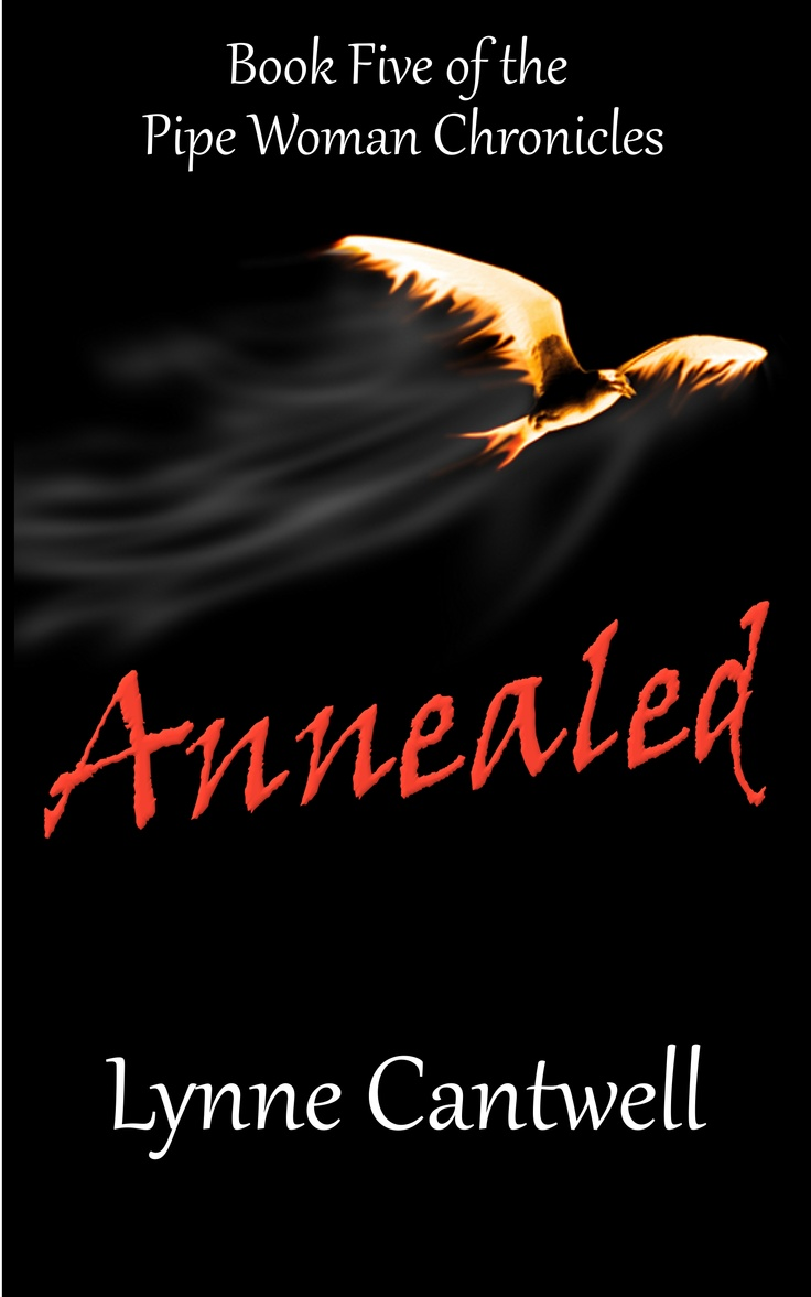 Annealed: Book Five Of The Pipe Woman Chronicles  The Final Book Of The