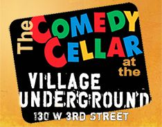 Comedy Cellar | Comedy Club:  (Greenwich Village) 117 MacDougal Street Between W 3rd St. &  Minetta Lane At the Village Underground: 130 W. 3rd Street (right around the corner) Between 6th and MacDougal