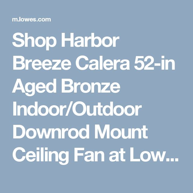 Shop Harbor Breeze Calera 52-in Aged Bronze Indoor/Outdoor Downrod Mount Ceiling Fan at Lowes.com