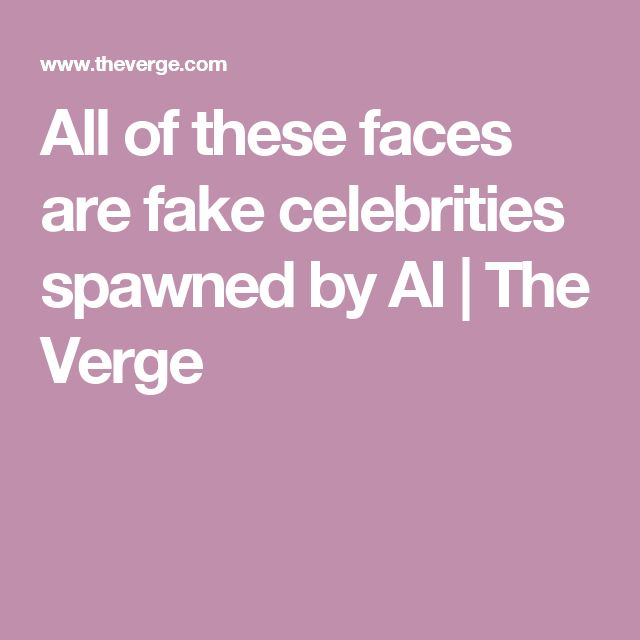 All of these faces are fake celebrities spawned by AI | The Verge