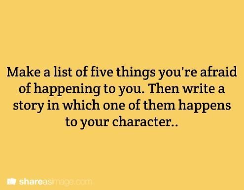 make a list of the five things you're afraid of happening to you.