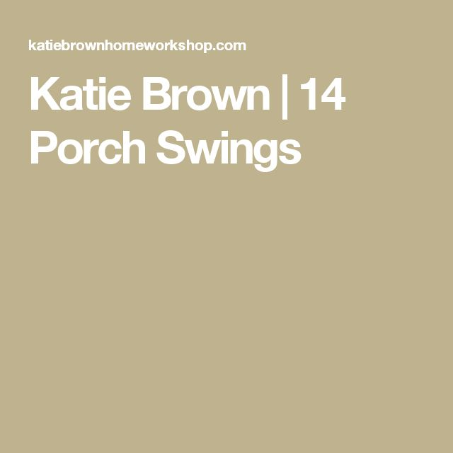 Katie Brown |   14 Porch Swings