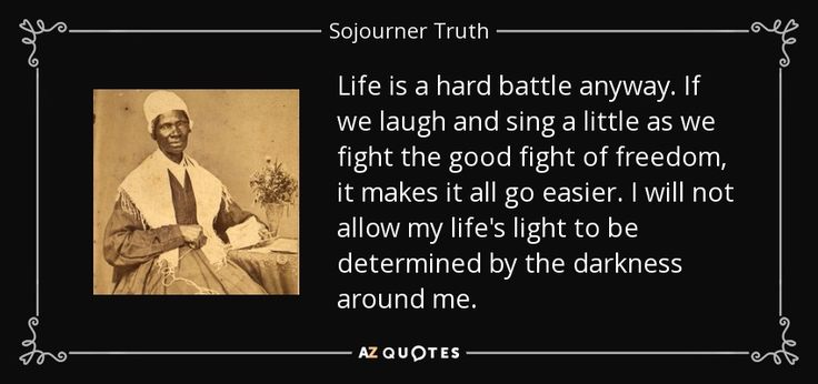 quotes from susan b anthony striving for the good | Sojourner Truth quote: Life is a hard battle anyway. If we laugh and ...