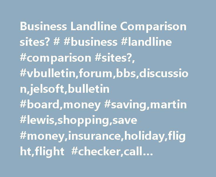 Business Landline Comparison sites? # #business #landline #comparison #sites?, #vbulletin,forum,bbs,discussion,jelsoft,bulletin #board,money #saving,martin #lewis,shopping,save #money,insurance,holiday,flight,flight #checker,call #checker http://malta.nef2.com/business-landline-comparison-sites-business-landline-comparison-sites-vbulletinforumbbsdiscussionjelsoftbulletin-boardmoney-savingmartin-lewisshoppingsave-moneyinsuranceholida/  Welcome to the MSE Forums Forum Social Team Business…