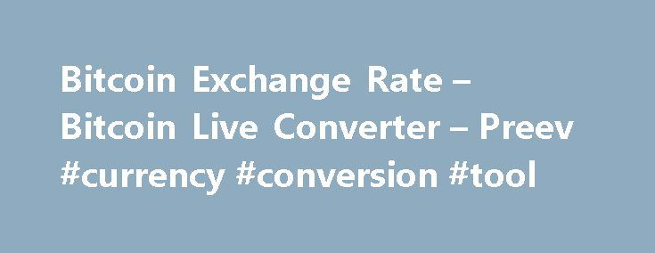Bitcoin Exchange Rate – Bitcoin Live Converter – Preev #currency #conversion #tool http://currency.nef2.com/bitcoin-exchange-rate-bitcoin-live-converter-preev-currency-conversion-tool/  #today exchange rate # Simple Bitcoin Converter This site allows you to: See the Bitcoin exchange rate i.e. the current value of one bitcoin. Convert any amount to or from your preferred currency. Bitcoin is a digital currency. You can use Bitcoin to send money to anyone via the Internet with no middleman…