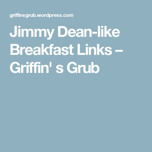 Jimmy Dean-like Breakfast Links – Griffin' s Grub