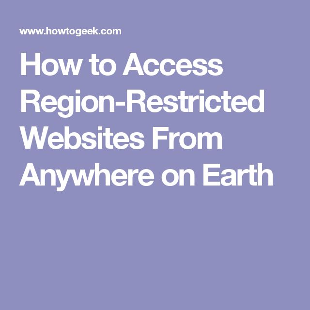 How to Access Region-Restricted Websites From Anywhere on Earth