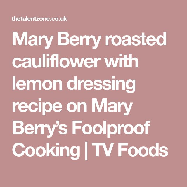 Mary Berry roasted cauliflower with lemon dressing recipe on Mary Berry's Foolproof Cooking | TV Foods