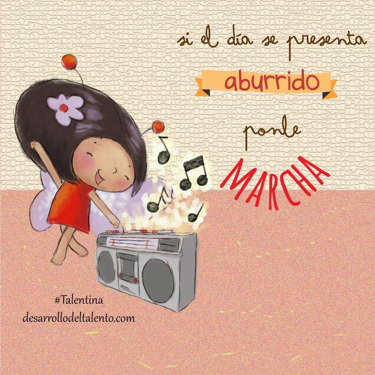 """""""Si el día se presenta aburrido, ponle MARCHA"""" #Talentina #música #energiapositiva"""