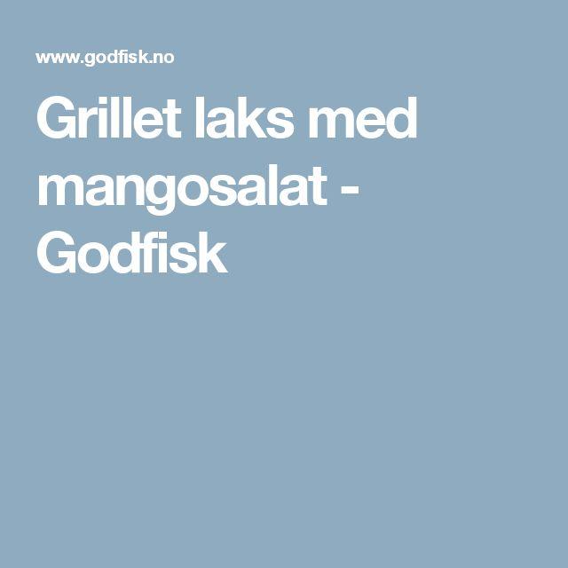 Grillet laks med mangosalat - Godfisk