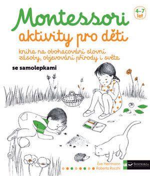 Tato knížka je plná různých činností pro děti od 4 do 7 let, inspirovaných metodou Montessori. Formou her se v ní děti naučí lépe porozumět světu kolem nás.#aktivity #Montessori #kniha