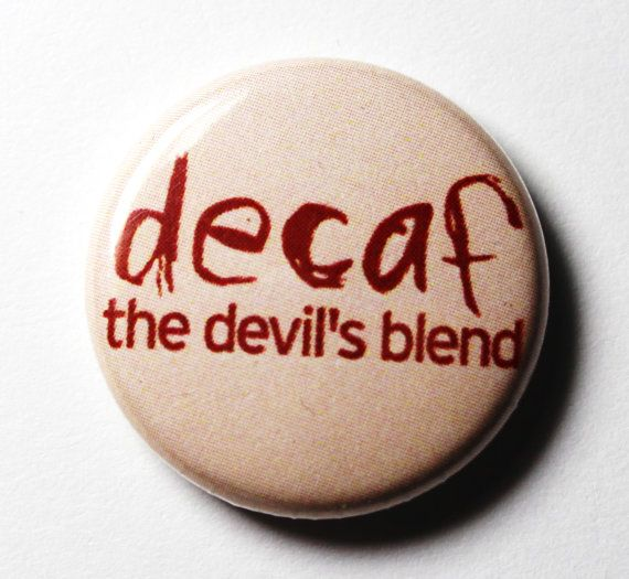 Decaf Coffee 1 inch Button  PIN or MAGNET by snottub on Etsy, $1.25