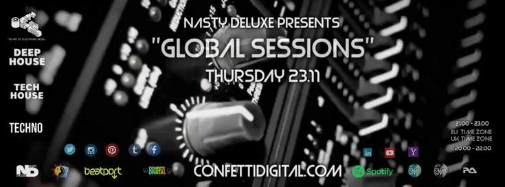 """Upcoming Thursday !!! ( 23. 11. 2017 ) UK time Zone 20..00 - 22.00 / EU time Zone 21.00 - 23.00  Dj Nasty deluxe / Dj Nasty deluxe Group / City of Drums / Munich / Germany (Super radio Ohrid / Macedonia) (Electronic Music Network Group / Essen / Germany) CONFETTI DIGITAL / CONFETTI RECORDS / London / UK present's :  """"Global Sessions"""" Season 2017 / 2018"""