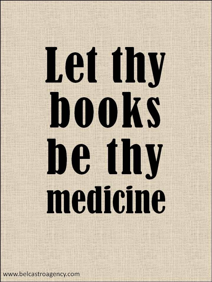 Let they books be thy medicine.