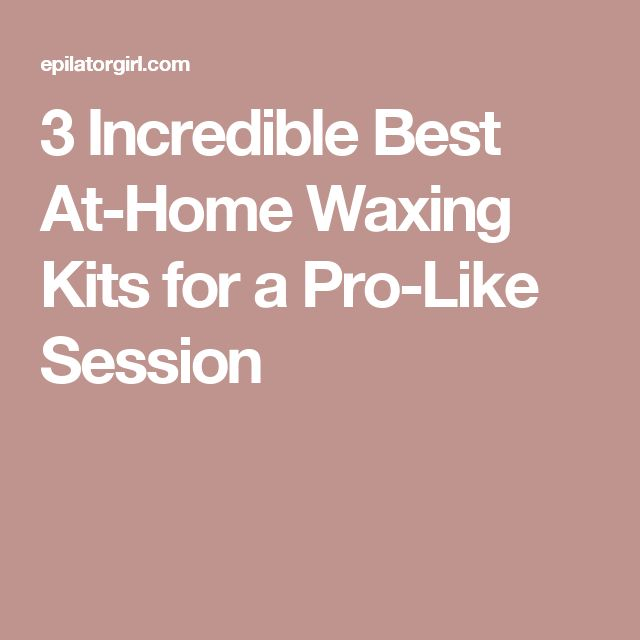 3 Incredible Best At-Home Waxing Kits for a Pro-Like Session