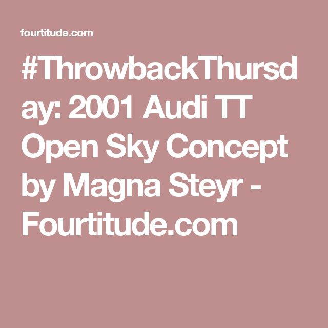 #ThrowbackThursday: 2001 Audi TT Open Sky Concept by Magna Steyr - Fourtitude.com