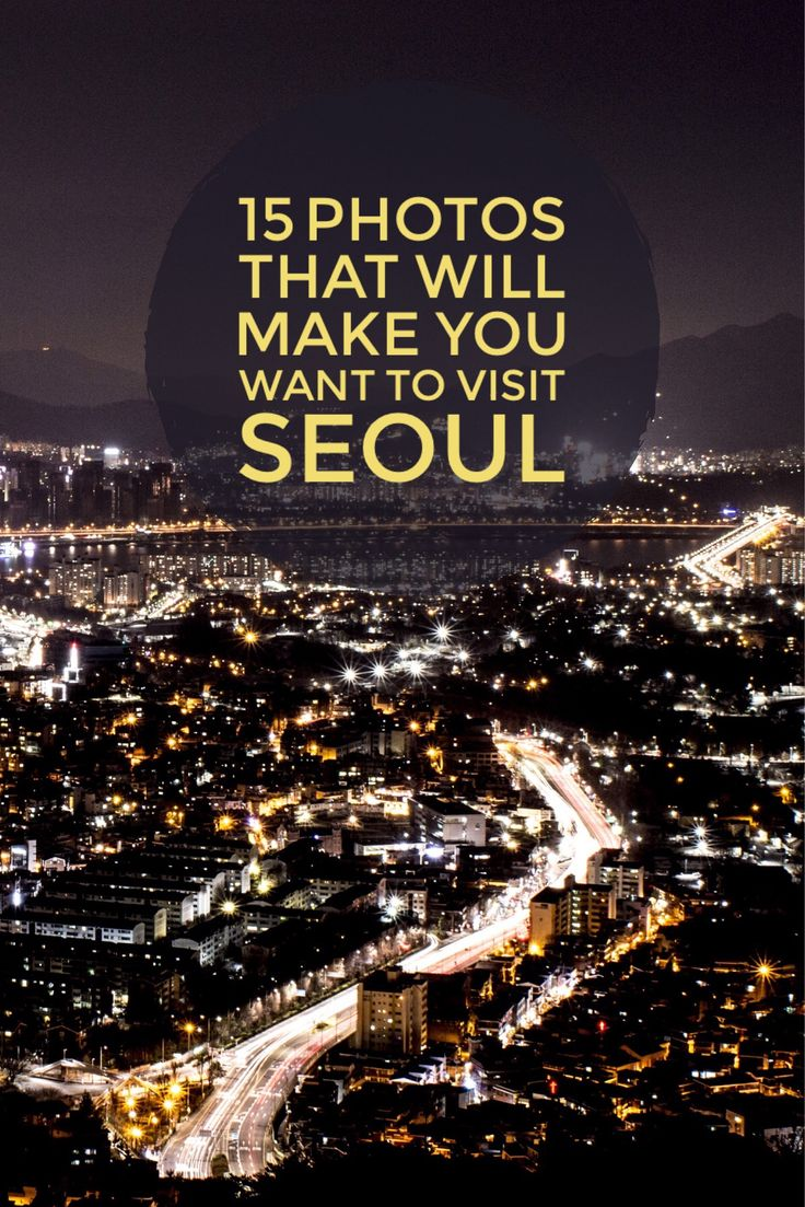 15 Photos That Will Make You Want to Visit Seoul South Korea