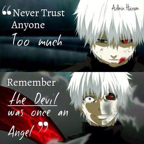 Ne crois pas trop en quelqu'un ,souviens toi que le diable était d'abord un ange .