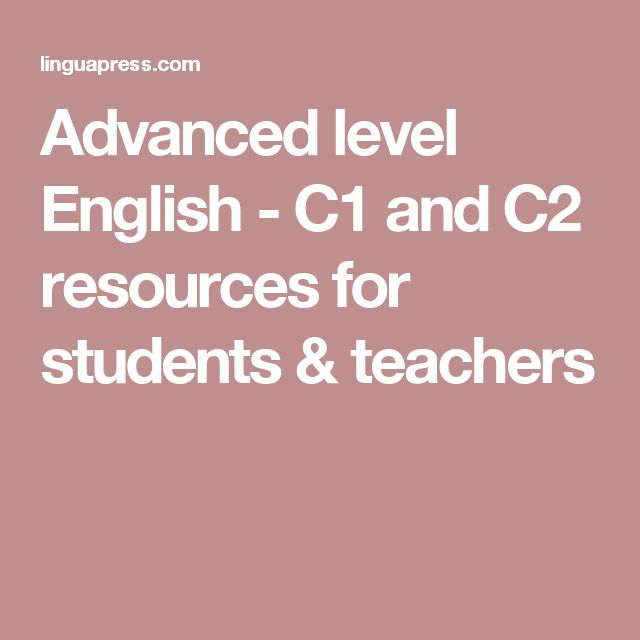 Advanced level English - C1 and C2 resources for students & teachers