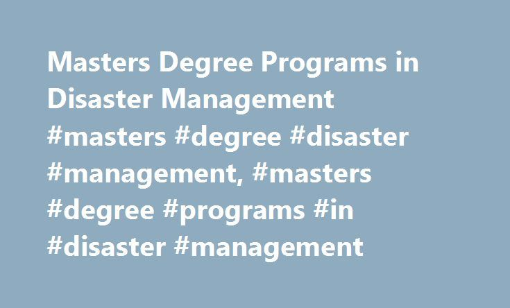 Masters Degree Programs in Disaster Management #masters #degree #disaster #management, #masters #degree #programs #in #disaster #management http://fort-worth.remmont.com/masters-degree-programs-in-disaster-management-masters-degree-disaster-management-masters-degree-programs-in-disaster-management/  # Masters Degree Programs in Disaster Management Essential Information Master's degree programs in disaster management prepare students to handle natural and man-made disasters. Professionals may…