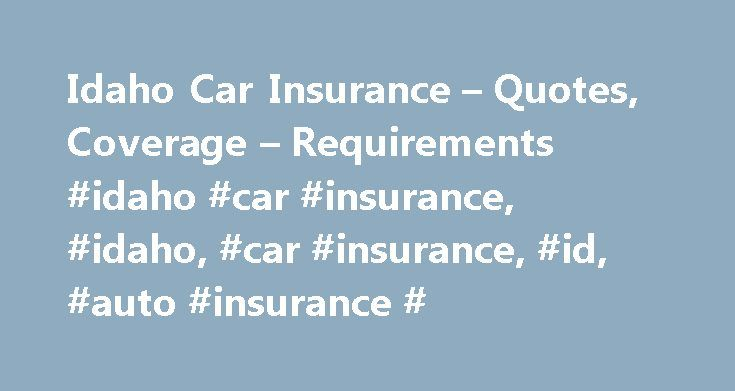 Idaho Car Insurance – Quotes, Coverage – Requirements #idaho #car #insurance, #idaho, #car #insurance, #id, #auto #insurance # http://energy.nef2.com/idaho-car-insurance-quotes-coverage-requirements-idaho-car-insurance-idaho-car-insurance-id-auto-insurance/  # Get free quotes from the nation's biggest auto insurance providers. Over 94% of Americans qualify for lower rates. Our goal is to give you the most up-to-date, accurate information about your state DMV's processes. The date you see…