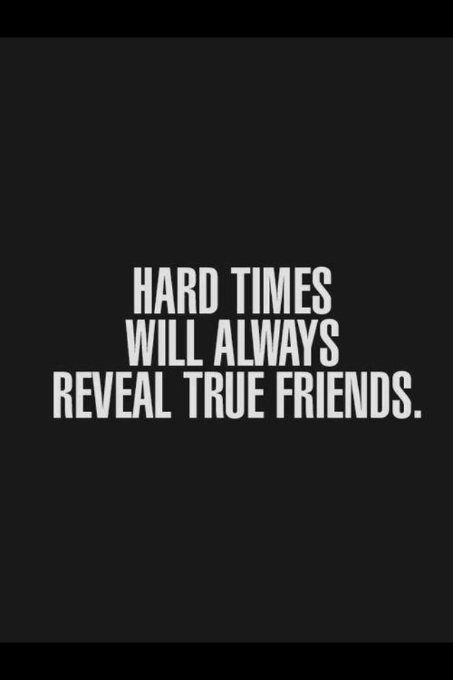 Beautiful Hard Times Will Always Reveal True Friends. So Grateful For The True  Friends In My Life.