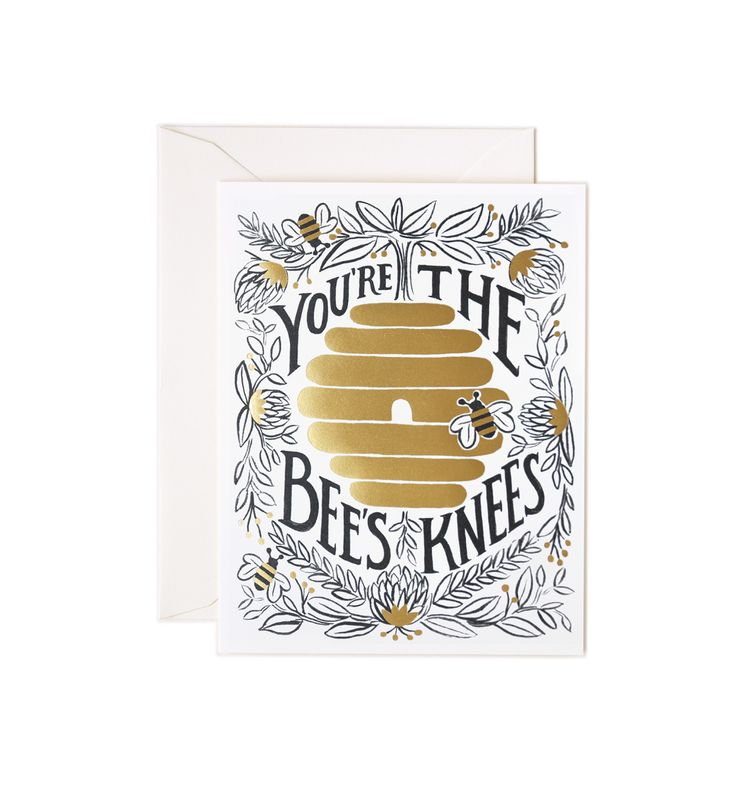 """You're the Bee's Knees  Did you know that 'You are the bees knees' has the cutest meaning!?...When bees flit from flower to flower the nectar sticks to their legs. The phrase """"bee's knees"""" means sweet and good, because the knees of the bee are where all the sweet, good stuff is collected!"""